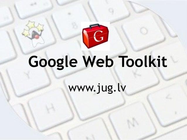 Google Web Toolkit www.jug.lv