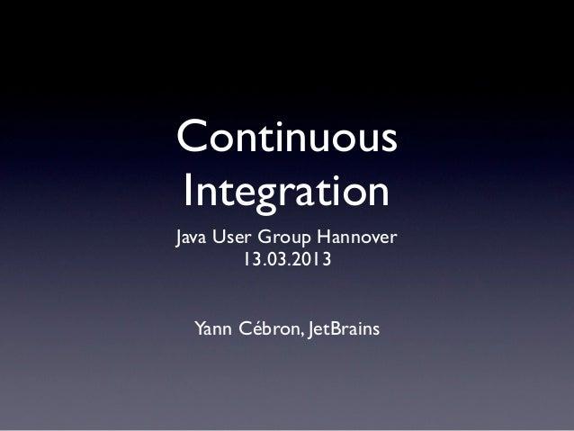 ContinuousIntegrationJava User Group Hannover        13.03.2013 Yann Cébron, JetBrains