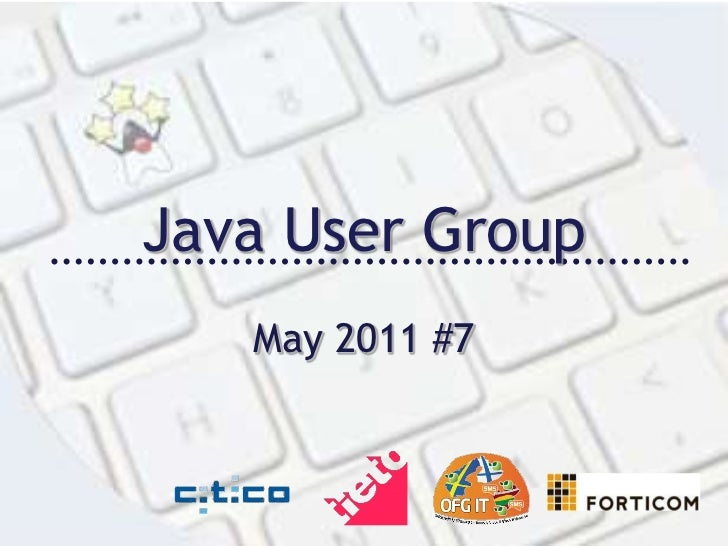 Java User Group<br />May 2011 #7<br />