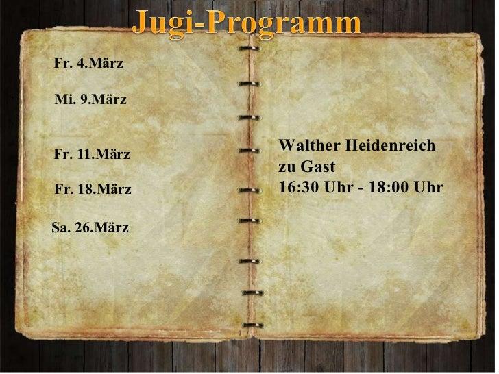 Walther Heidenreich  zu Gast  16:30 Uhr - 18:00 Uhr Fr. 4.März  Mi. 9.März  Fr. 11.März Fr. 18.März   Sa. 26.März