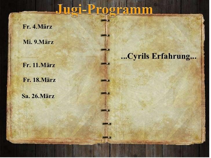 ...Cyrils Erfahrung...  Fr. 4.März  Mi. 9.März  Fr. 11.März Fr. 18.März   Sa. 26.März