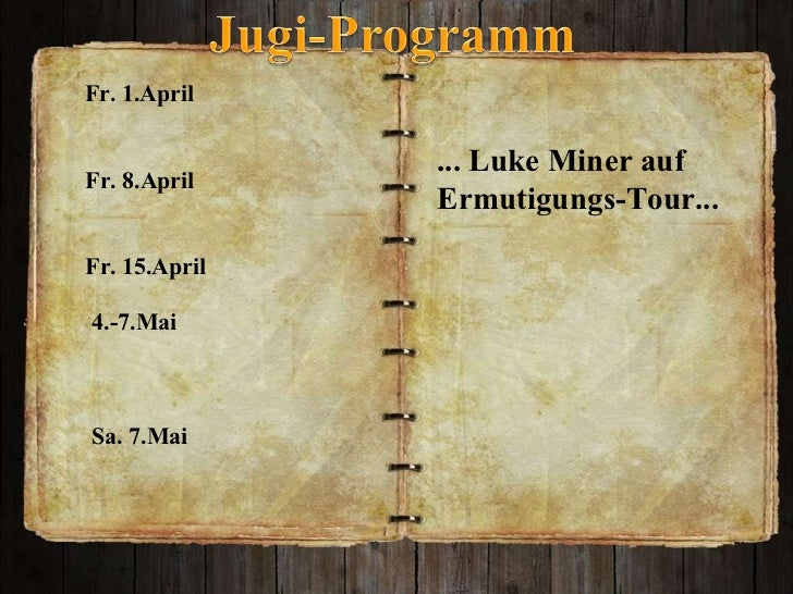 ... Luke Miner auf  Ermutigungs-Tour...  Fr. 1.April Fr. 8.April  Fr. 15.April  4.-7.Mai  Sa. 7.Mai