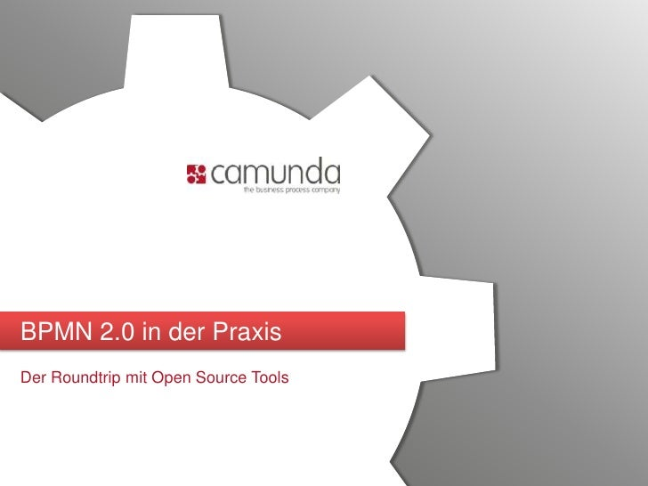 BPMN 2.0 in der Praxis<br />Der Roundtrip mit Open Source Tools<br />