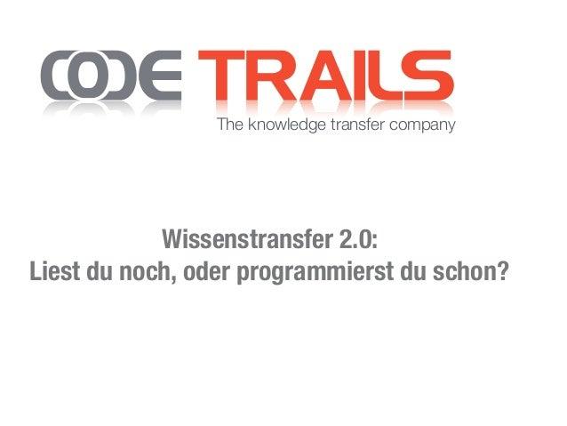 Wissenstransfer 2.0:  Liest du noch, oder programmierst du schon? The knowledge transfer company