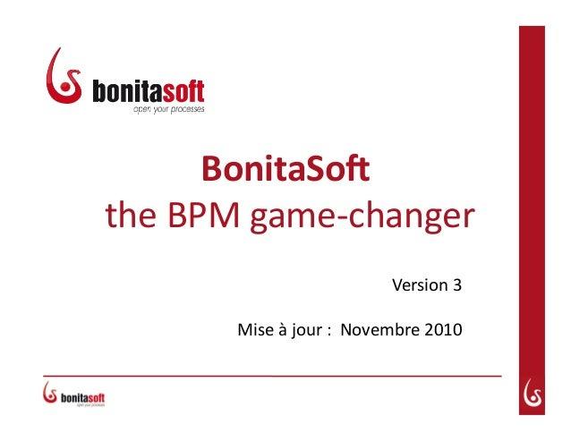 BonitaSo(     the  BPM  game-‐changer   Version  3   Mise  à  jour  :    Novembre  2010