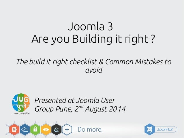 Joomla 3 Are you Building it right ? The build it right checklist & Common Mistakes to avoid Presented at Joomla User Grou...