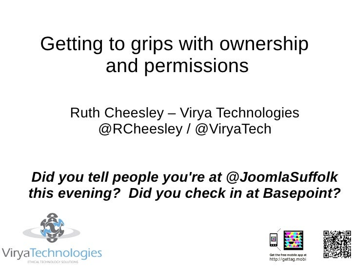 Getting to grips with ownership        and permissions     Ruth Cheesley – Virya Technologies         @RCheesley / @ViryaT...