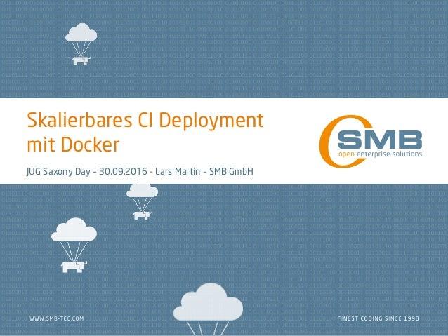 Skalierbares CI Deployment mit Docker JUG Saxony Day – 30.09.2016 - Lars Martin – SMB GmbH
