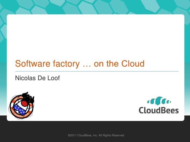 Software factory … on the Cloud<br />Nicolas De Loof<br />©2011 CloudBees, Inc. All Rights Reserved<br />