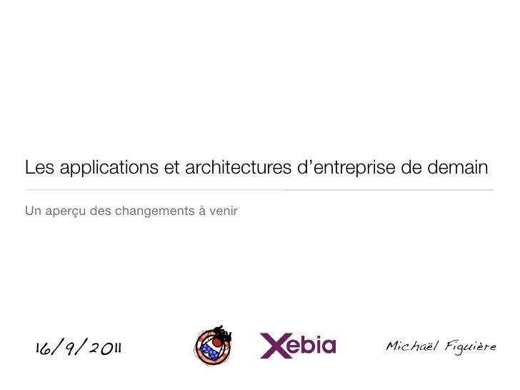 Les applications et architectures d'entreprise de demainUn aperçu des changements à venir 16/9/2011                       ...