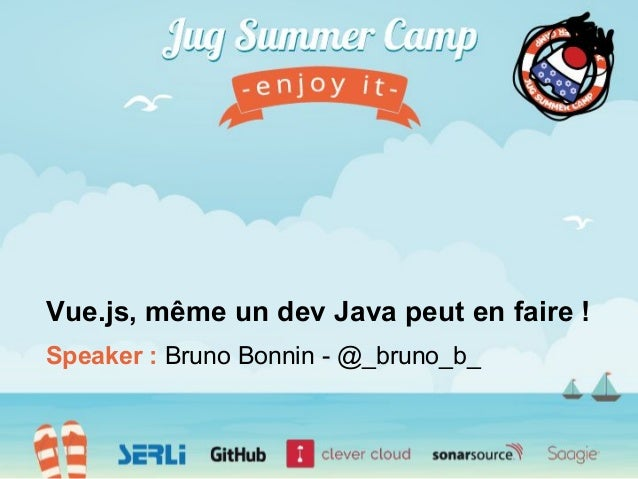 Speaker : Bruno Bonnin - @_bruno_b_ Vue.js, même un dev Java peut en faire !