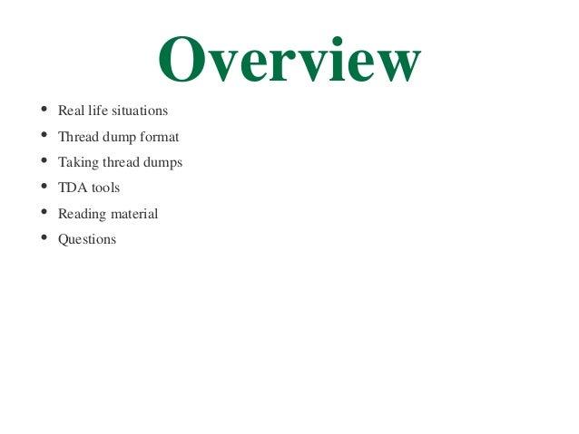 OverviewReal life situationsThread dump formatTaking thread dumpsTDA toolsReading materialQuestions