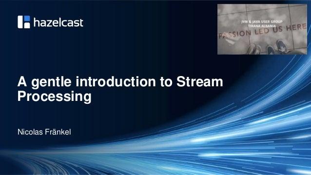 @nicolas_frankel A gentle introduction to Stream Processing Nicolas Fränkel