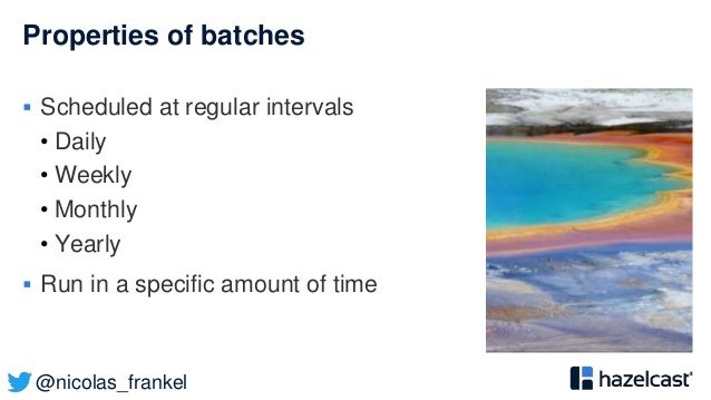 @nicolas_frankel Properties of batches  Scheduled at regular intervals • Daily • Weekly • Monthly • Yearly  Run in a spe...