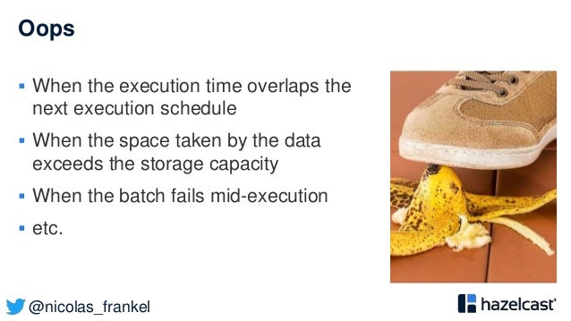 @nicolas_frankel Oops  When the execution time overlaps the next execution schedule  When the space taken by the data ex...