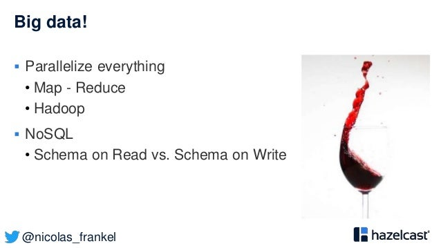 @nicolas_frankel Big data!  Parallelize everything • Map - Reduce • Hadoop  NoSQL • Schema on Read vs. Schema on Write