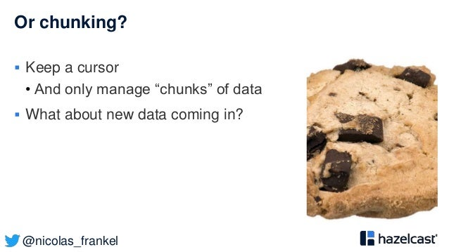 """@nicolas_frankel Or chunking?  Keep a cursor • And only manage """"chunks"""" of data  What about new data coming in?"""