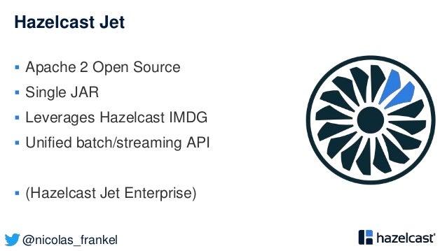 @nicolas_frankel Hazelcast Jet  Apache 2 Open Source  Single JAR  Leverages Hazelcast IMDG  Unified batch/streaming AP...