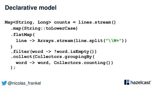 @nicolas_frankel Declarative model Map<String, Long> counts = lines.stream() .map(String::toLowerCase) .flatMap( line -> A...