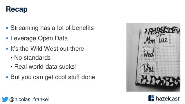 @nicolas_frankel Recap  Streaming has a lot of benefits  Leverage Open Data  It's the Wild West out there • No standard...