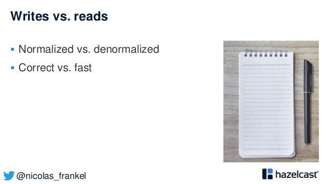 @nicolas_frankel Writes vs. reads  Normalized vs. denormalized  Correct vs. fast