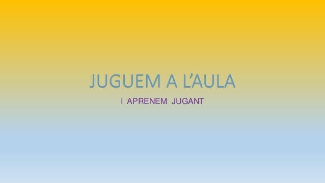 JUGUEM A L'AULA I APRENEM JUGANT