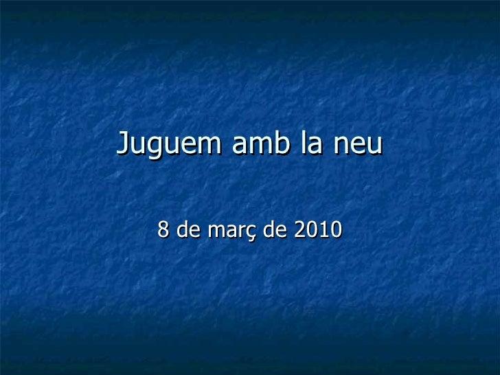 Juguem amb la neu 8 de març de 2010