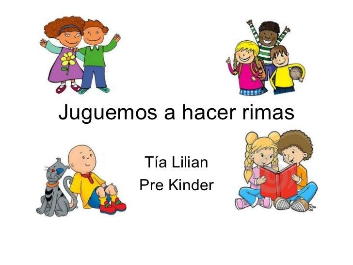Juguemos a hacer rimas Tía Lilian Pre Kinder