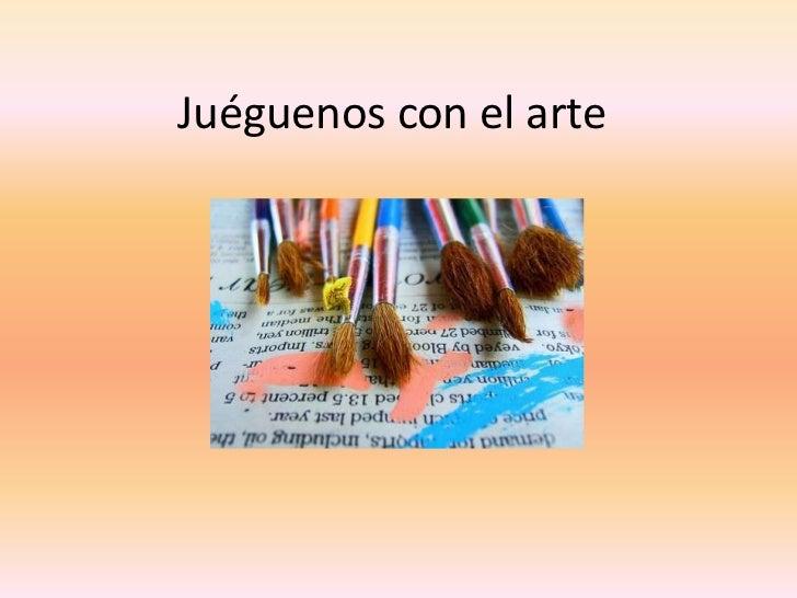 Juéguenos con el arte