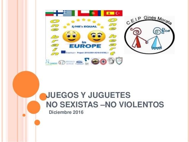 JUEGOS Y JUGUETES NO SEXISTAS –NO VIOLENTOS Diciembre 2016