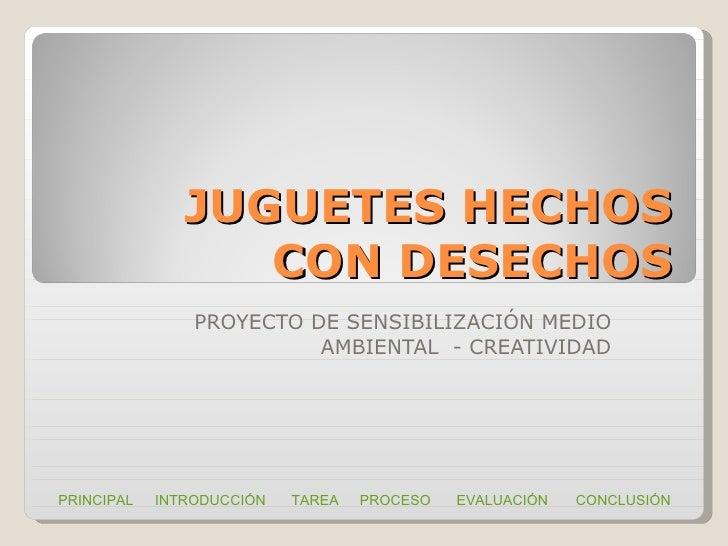 JUGUETES HECHOS CON DESECHOS PROYECTO DE SENSIBILIZACIÓN MEDIO AMBIENTAL  - CREATIVIDAD PRINCIPAL INTRODUCCIÓN  TAREA PROC...