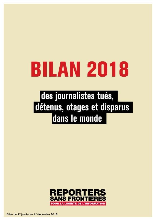BILAN 2018 des journalistes tués, détenus, otages et disparus dans le monde Bilan du 1er janvier au 1er décembre 2018