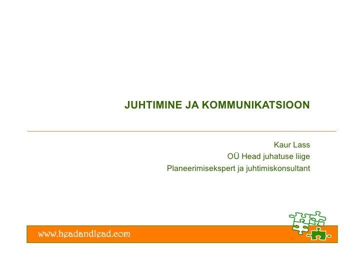 JUHTIMINE JA KOMMUNIKATSIOON                                    Kaur Lass                     OÜ Head juhatuse liige      ...