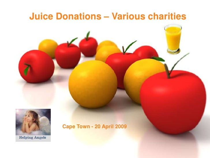Juice Donations – Various charities            Cape Town - 20 April 2009