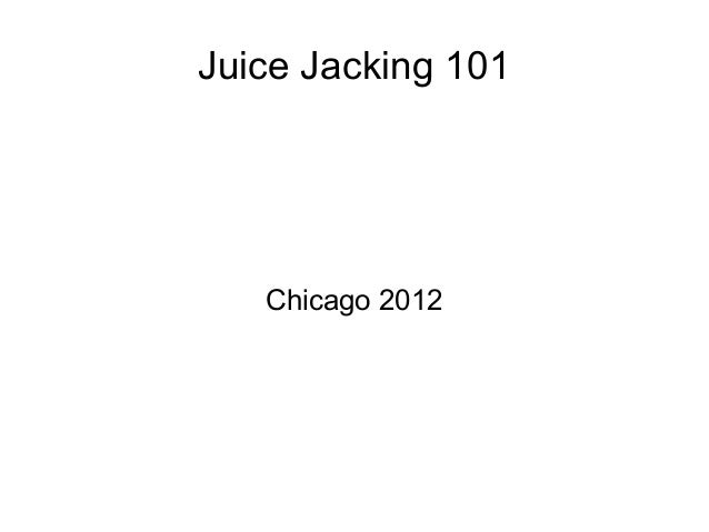 Juice Jacking 101 Chicago 2012