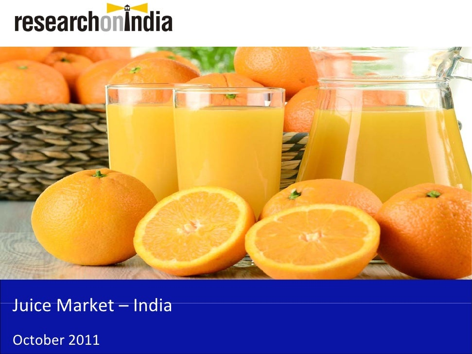 market research report on packaged fruit juices drinks in india essay Carbonated drinks, fruit juice and juice-based drinks, energy and sports drinks, malted beverages, probiotic drinks and bottled water are also showing huge growth in india within this sector, the fruit drinks segment, the juice and juice drink category is among the fastest growing segments.