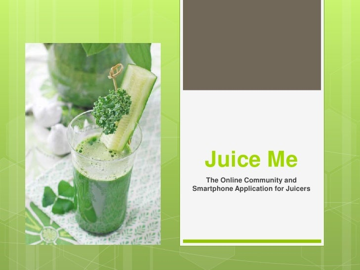 Juice Me   The Online Community andSmartphone Application for Juicers