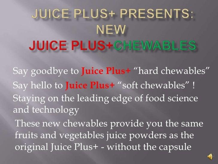 "juice Plus+ Presents:NewJuicePlus+Chewables<br />Say goodbye to Juice Plus+""hard chewables""<br />Say hello to Juice Plus+ ..."