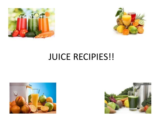 JUICE RECIPIES!!