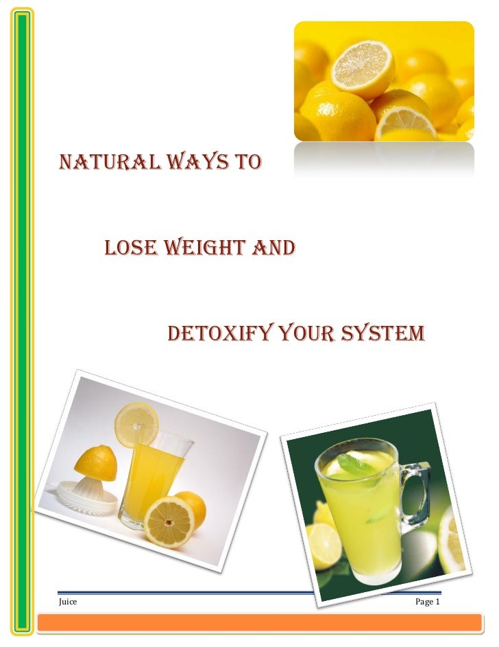 Natural Ways To        Lose Weight And            Detoxify Your SystemJuice                          Page 1