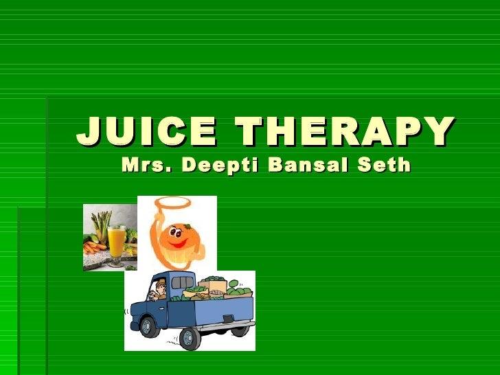 JUICE THERAPY Mrs. Deepti Bansal Seth