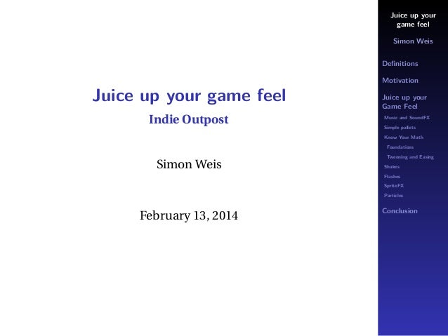 Juice up your game feel Simon Weis Definitions Motivation  Juice up your game feel Indie Outpost  Juice up your Game Feel M...