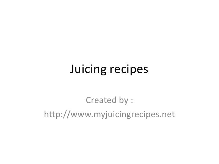 Juicing recipes         Created by :http://www.myjuicingrecipes.net
