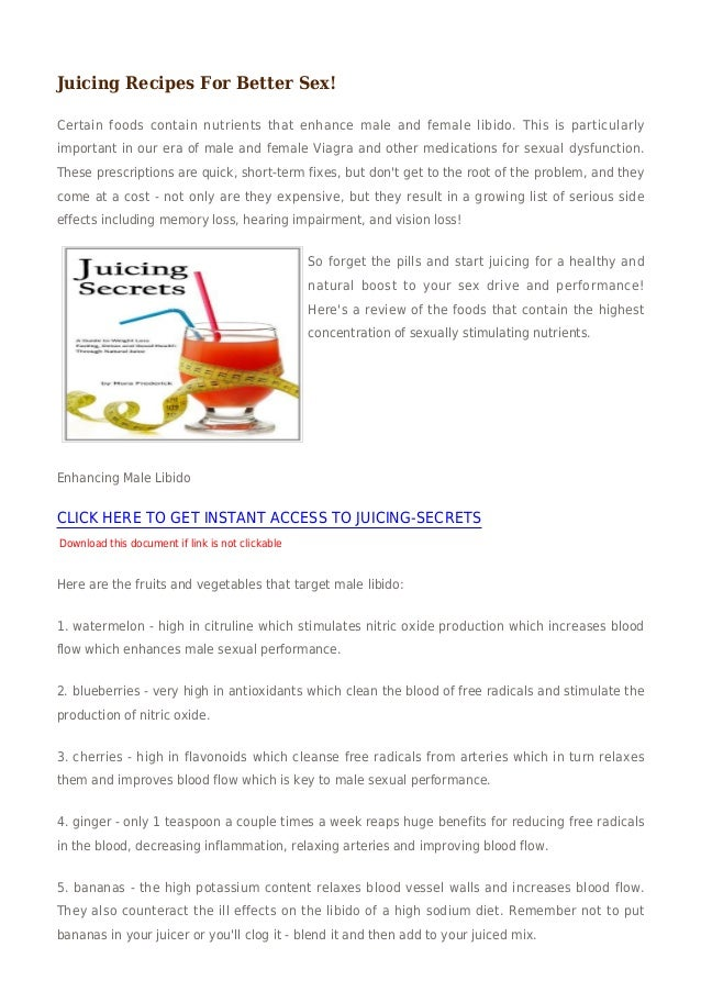 Juicing Recipes For Better Sex!Certain foods contain nutrients that enhance male and female libido. This is particularlyim...