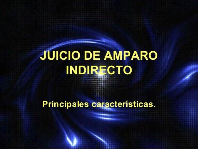 JUICIO DE AMPARO    INDIRECTOPrincipales características.