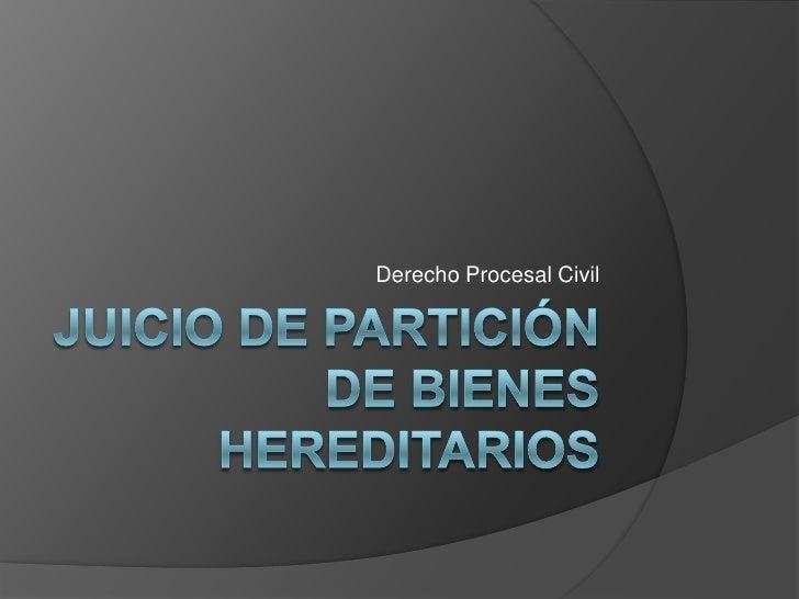 Juicio de Partición de bienes hereditarios<br />Derecho Procesal Civil<br />