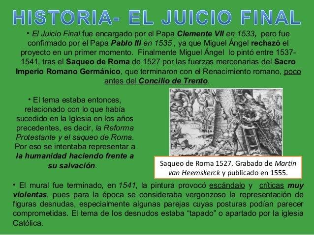 • El Juicio Final fue encargado por el Papa Clemente VII en 1533, pero fue confirmado por el Papa Pablo III en 1535 , ya q...