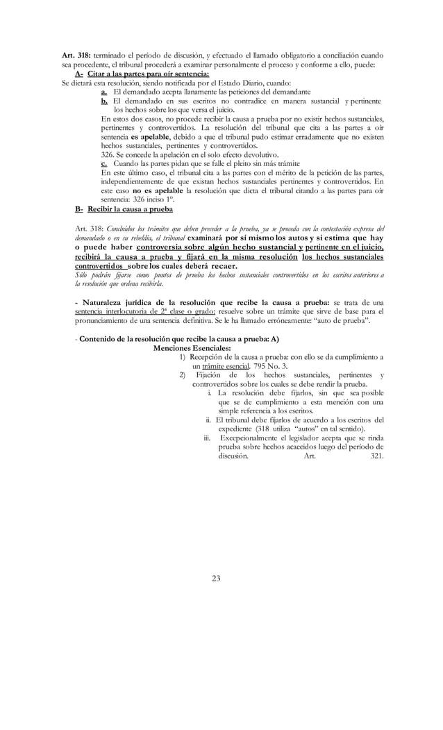 23 Art. 318: terminado el período de discusión, y efectuado el llamado obligatorio a conciliación cuando sea procedente, e...