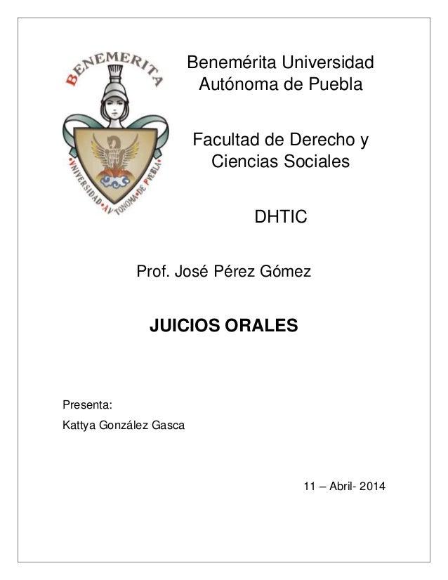 Benemérita Universidad Autónoma de Puebla Facultad de Derecho y Ciencias Sociales DHTIC Prof. José Pérez Gómez JUICIOS ORA...