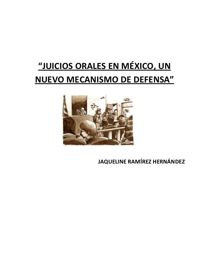 """""""JUICIOS ORALES EN MÉXICO, UNNUEVO MECANISMO DE DEFENSA""""             JAQUELINE RAMÍREZ HERNÁNDEZ"""